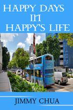 Happy Days In Happy's Life - Jimmy Chua