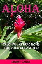 Aloha - 33 Joyful Attractions for your Dream Life! - Jimmy Chua