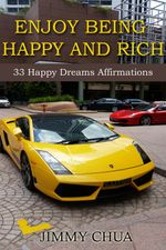 Enjoy Being Happy and Rich - 33 Happy Dreams Affirmations - Jimmy Chua