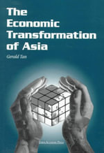 The Economic Transformation of Asia : The Rise of Capital - Gerald Tan
