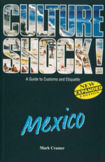 Cultureshock! Mexico : A Survival Guide to Customs and Etiquette - Mark Cramer