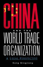 China and the World Trade Organization : A Legal Perspective - Kong Qingjiang