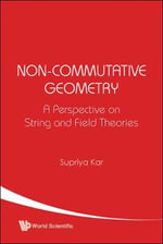 Non-commutative Geometry : A Perspective on String and Field Theories - Supriva Kar