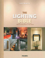 The Lighting Bible : Ideas For Every Room In Your Home - Lucy Martin