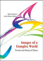Images of a Complex World : The Art and Poetry of Chaos - Robin Chapman