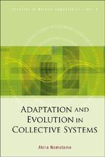Adaptation and Evolution in Collective Systems : How Organizations Improve by Making Easier-to-use ... - Akira Namatame