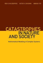 Catastrophes in Nature and Society : Mathematical Modeling of Complex Systems - Rem G. Khlebopros
