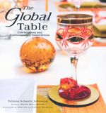 The Global Table : Celebrations and Contemporary Inspirations - Marion Bravo-Bhasin