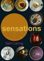 Sensations : A Tasting Menu of Chinese-Inspired Flavours - Sam Leong