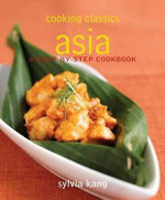 Asia : A Step-by-Step Cookbook - Cooking Classics - Sylvia Kang