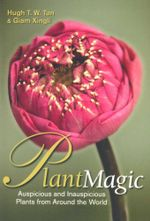 Plant Magic : Auspicious and Inauspicious Plants from Around the World - Hugh T. W. Tan