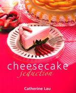 Cheesecake Seduction : Cheesecake Seduction - Catherine Lau