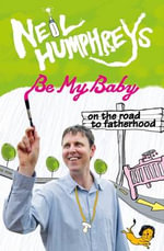 Be My Baby : On the Road to Fatherwood - Neil Humphreys