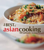 The Best of Asian Cooking : 300 Authentic Recipes - Arlene Diego