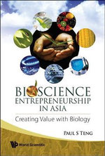 Bioscience Entrepreneurship in Asia : Investments from the Revolution in Life Sciences :  Investments from the Revolution in Life Sciences - Paul S. Teng