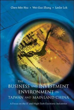 The Business and Investment Environment in Taiwan and Mainland China : A Focus on the It and High-Tech Electronic Industries :  A Focus on the It and High-Tech Electronic Industries - Chen-Min Hsu