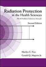 Radiation Protection in the Health Sciences : With Problem Solutions Manual - Marilyn E. Noz