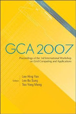 GCA 2007 : Proceedings of the 3rd International Workshop on Grid Computing and Applications