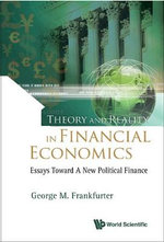Theory and Reality in Financial Economics : Essays Toward a New Political Finance - George M. Frankfurter
