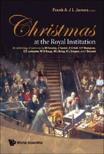 Christmas at The Royal Institution : An Anthology of Lectures by M. Faraday, J. Tyndall, R. S. Ball, S. P. Thompson, E. R. Lankester, W. H. Bragg, W. L. Bragg, R. L. Gregory, and I. Stewart