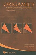 Origamics : Mathematical Explorations Through Paper Folding - Kazuo Haga