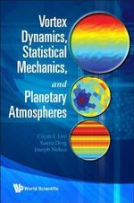 Vortex Dynamics, Statistical Mechanics, and Planetary Atmospheres : Springer Monographs in Mathematics - Chjan C. Lim