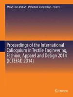 Proceedings of the International Colloquium in Textile Engineering, Fashion, Apparel and Design 2014 (ICTEFAD 2014)