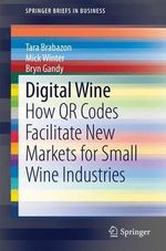 Digital Wine : How Qr Codes Facilitate New Markets for Small Wine Industries - Tara Brabazon