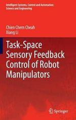 Task-Space Sensory Feedback Control of Robot Manipulators : Intelligent Systems, Control and Automation: Science and Eng - Chien Chern Cheah