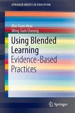 Using Blended Learning : Evidence-Based Practices - Khe Foon Hew