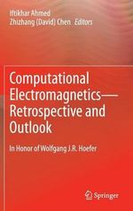 Computational Electromagnetics- Retrospective and Outlook : In Honor of Wolfgang J. R. Hoefer