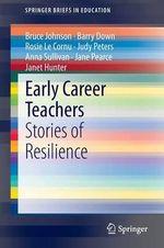 Early Career Teachers : Stories of Resilience - Bruce Johnson