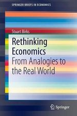 Rethinking Economics : From Analogies to the Real World - Stuart Birks