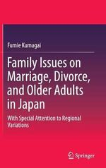 Family Issues on Marriage, Divorce, and Older Adults in Japan : With Special Attention to Regional Variations - Fumie Kumagai