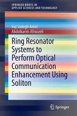 Ring Resonator Systems to Perform Optical Communication Enhancement Using Soliton - Iraj Sadegh Amiri