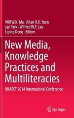 New Media, Knowledge Practices and Multiliteracies : Hkaect 2014 International Conference