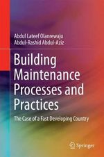 Building Maintenance Processes and Practices : The Case of a Developing Country - Abdul Lateef Olanrewaju