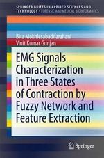EMG Signals Characterization in Three States of Contraction by Fuzzy Network and Feature Extraction : Springerbriefs in Applied Sciences and Technology / Forensic and Medical Bioinformatics - Bita Farahani