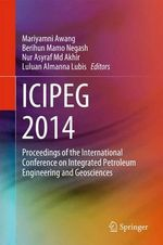 ICIPEG 2014 : Proceedings of the International Conference on Integrated Petroleum Engineering and Geosciences