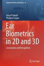 Ear Biometrics in 2D and 3D : Localization and Recognition - Surya A. Prakash