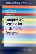 Compressed Sensing for Distributed Systems : Springerbriefs in Electrical and Computer Engineering / Spri - Giulio Coluccia