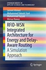 Rfid-Wsn Integrated Architecture for Energy and Delay- Aware Routing : A Simulation Approach - Jameel Ahmed