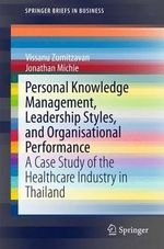 Personal Knowledge Management, Leadership Styles, and Organisational Performance : A Case Study of the Healthcare Industry in Thailand - Vissanu Zumitzavan
