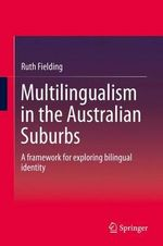 Multilingualism in the Australian Suburbs : A Framework for Exploring Bilingual Identity - Ruth Fielding