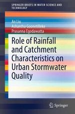 Role of Rainfall and Catchment Characteristics on Urban Stormwater Quality : SpringerBriefs in Water Science and Technology - An Liu