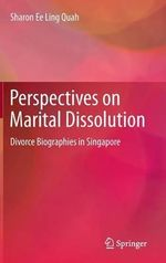 Perspectives on Marital Dissolution : Divorce Biographies in Singapore - Sharon Ee Ling Quah
