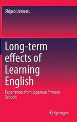 Long-Term Effects of Learning English : Experiences from Japanese Primary Schools - Shigeo Uematsu