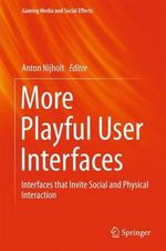 More Playful User Interfaces : Interfaces That Invite Social and Physical Interaction
