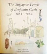 Singapore Letters of Benjamin Cook 1854 - 1855 - Adrian G. Marshall