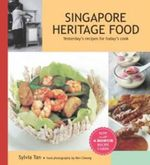 Singapore Heritage Food : Yesterday's Recipes for Today's Cook - Sylvia Tan
